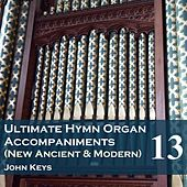 Play & Download Ultimate Hymn Organ Accompaniments (New Ancient & Modern) Vol. 13 by John Keys | Napster