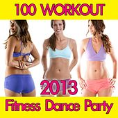 100 Workout Fitness Dance Party 2013 by Various Artists