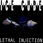 Lethal Injection by Ice Cube