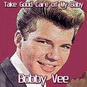 Take Good Care of My Baby by Bobby Vee