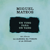 Play & Download Un Ying Para Un Yang by Miguel Mateos | Napster