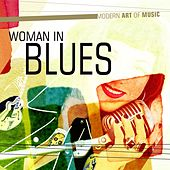 Play & Download Modern Art of Music: Woman in Blues by Various Artists | Napster