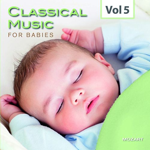 Play & Download Classical Music for Babies, Vol. 5 by Various Artists | Napster