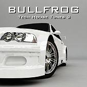 Bullfrog - Tech House Tunes, Vol. 3 by Various Artists