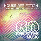 House Reflection, Vol. 49 - Electro House Collection by Various Artists