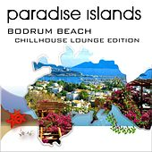 Play & Download Paradise Islands (Bodrum Beach, Chillhouse Lounge Edition) by Various Artists | Napster