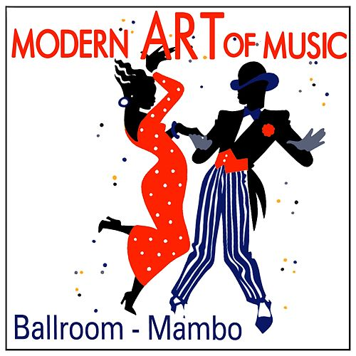 Play & Download Modern Art of Music: Ballroom - Mambo by Various Artists | Napster