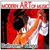 Play & Download Modern Art of Music: Ballroom - Tango by Various Artists | Napster