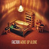 Play & Download Woke Up Alone by Factor | Napster