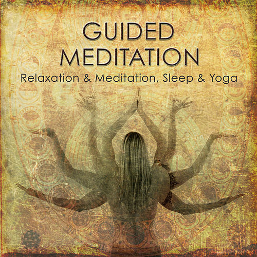 Guided Meditation to Relaxation & Meditation, Sleep & Yoga by Guided Meditation