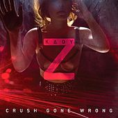 Play & Download Crush Gone Wrong by Kady'z | Napster