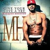 Play & Download Give Your Love A Try by Marques Houston | Napster