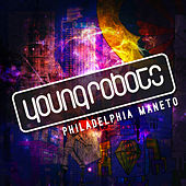 Play & Download Young Robots Presents: Philadelphia Maneto by Various Artists | Napster