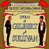 Play & Download Operas of Gilbert & Sullivan: Patience & The Mikado (Overture) / The Mikado (Remainder) by The D'Oyly Carte Opera Company | Napster