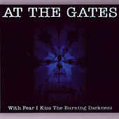 Play & Download With Fear I Kiss The Burning Darkness by At the Gates | Napster