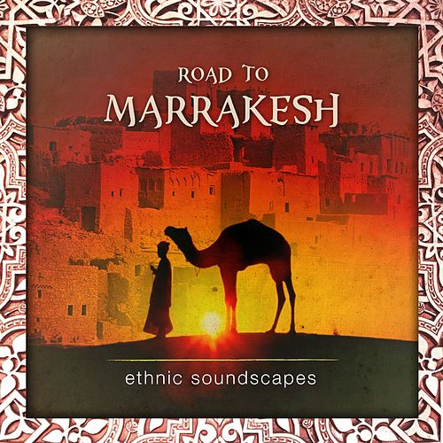 Play & Download Road to Marrakesh (Ethnic Soundscapes) by Various Artists | Napster