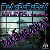 Take Me Away (Special Edition) by Badboy