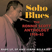 Play & Download Soho Blues: The Ronnie Scott Anthology 1956-62 by Various Artists | Napster