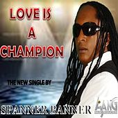 Play & Download Love Is a Champion - Single by Spanner Banner | Napster