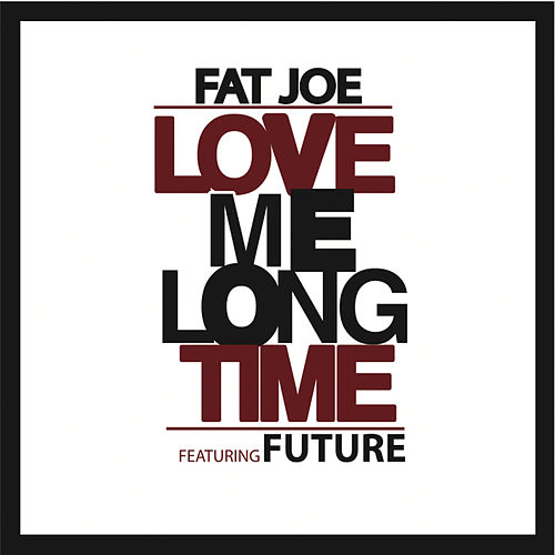 Play & Download Love Me Long Time by Fat Joe | Napster
