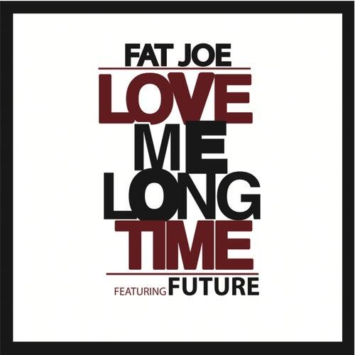 Love Me Long Time by Fat Joe
