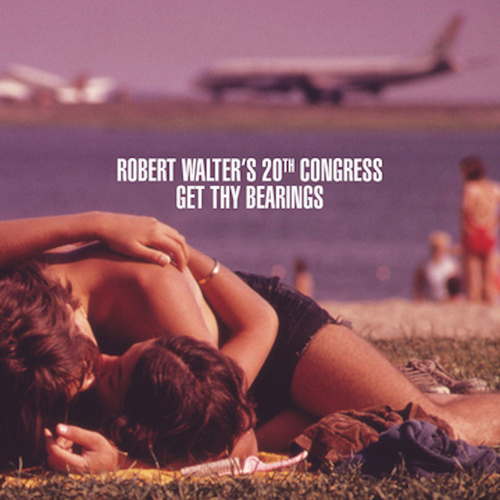 Play & Download Get Thy Bearings by Robert Walter's 20th Congress | Napster