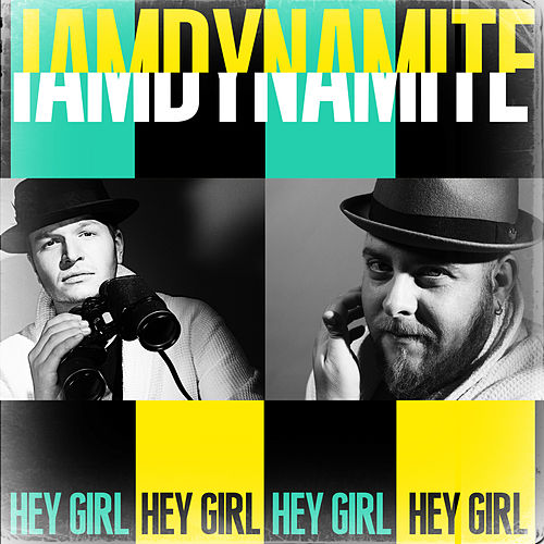 Hey Girl by I Am Dynamite