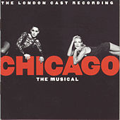 Chicago: The Musical - The London Cast Recording by John Kander and Fred Ebb