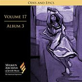 Play & Download Milken Archive Digital Volume 17, Album 7: Ode and Epics - Dramatic Music of Jewish Experience by Various Artists | Napster