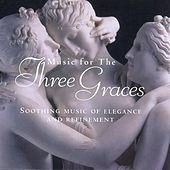 Music for the Three Graces: Soothing Music of Elegance and Refinement by Various Artists