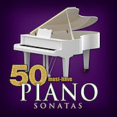 50 Must-Have Piano Sonatas by Various Artists