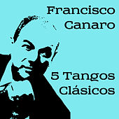 Play & Download 5 Tangos Clásicos by Francisco Canaro | Napster