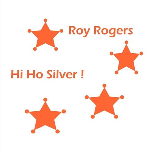 Play & Download Hi Ho Silver by Roy Rogers | Napster