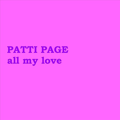 All My Love by Patti Page