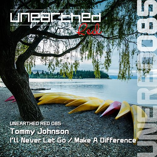 Play & Download I'll Never Let Go / Make A Difference - Single by Tommy Johnson | Napster