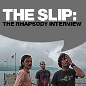 The Slip: The Rhapsody Interview by The Slip