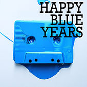 Happy Blue Years by Various Artists