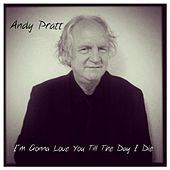 I'm Gonna Love You Till the Day I Die by Andy Pratt