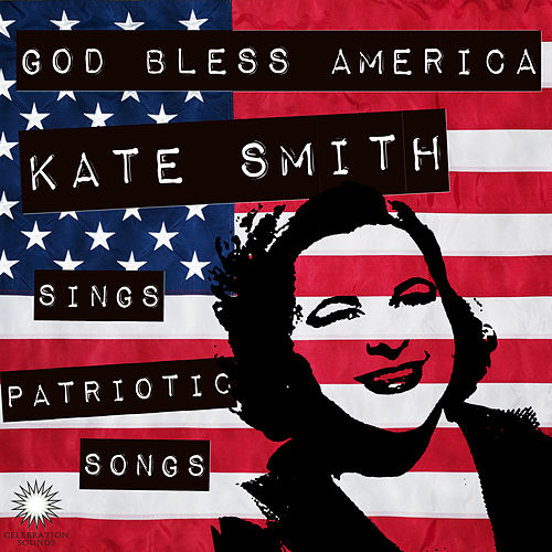 Play & Download God Bless America: Kate Smith Sings Patriotic Songs for July 4th by Kate Smith | Napster