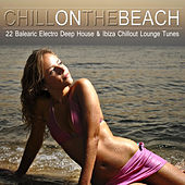 Chill on the Beach (22 Balearic Electro Deep House & Ibiza Chillout Lounge Tunes) by Various Artists
