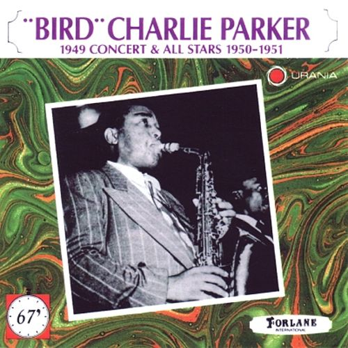 Play & Download 'Bird' Charlie Parker (1949 Concert & All Stars 1950-1951) by Charlie Parker | Napster