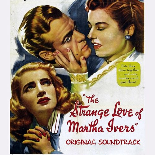 Play & Download The Strange Love of Martha Ivers Suite (Original Soundtrack Theme from 'The Strange Love of Martha Ivers') by Miklos Rozsa | Napster