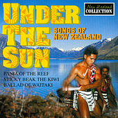 Play & Download Under the Sun - Songs of New Zealand by Various Artists | Napster