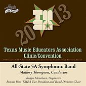 Play & Download 2013 Texas Music Educators Association (TMEA): All-State 5A Symphonic Band by Texas All-State 5A Symphonic Band | Napster