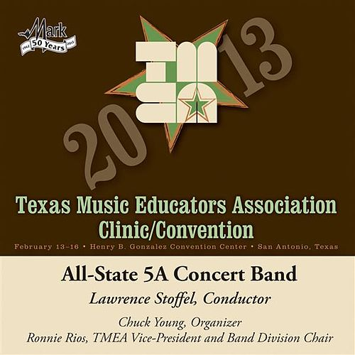 Play & Download 2013 Texas Music Educators Association (TMEA): All-State 5A Concert Band by Texas All State 5A Concert Band | Napster