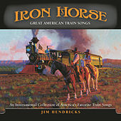 Play & Download Iron Horse: Great American Train Songs by Jim Hendricks | Napster