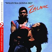 Play & Download Whatcha Gonna Do (Digitally Remastered) by Zalmac | Napster
