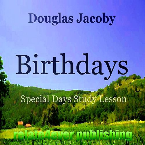 Play & Download Birthdays (Special Days Study Lesson) by Douglas Jacoby | Napster