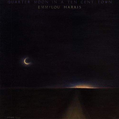 Play & Download Quarter Moon In A Ten Cent Town by Emmylou Harris | Napster