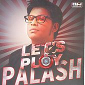 Lets play by Palash